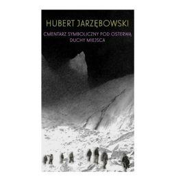 """Książka """"Cmentarz Symboliczny pod Osterwą. Duchy miejsca"""" - Hubert Jarzębowski"""